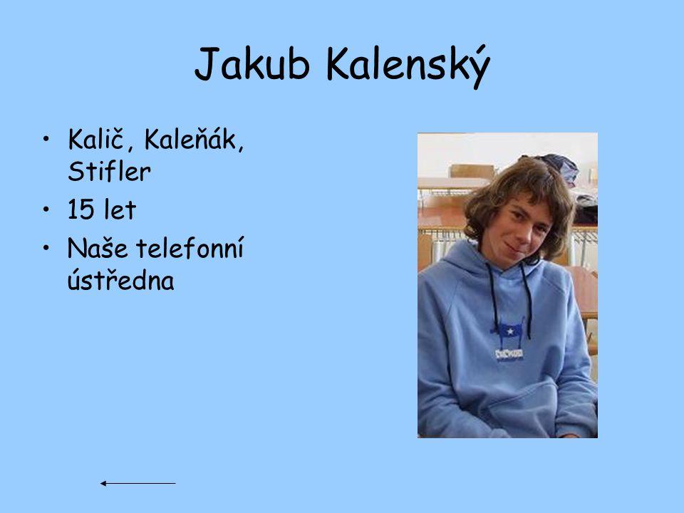 Jakub Kalenský Kalič, Kaleňák, Stifler 15 let Naše telefonní ústředna