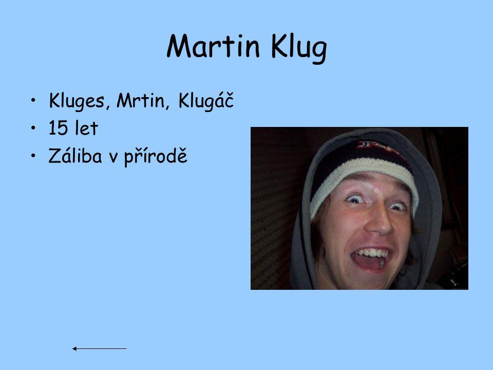 Martin Klug Kluges, Mrtin, Klugáč 15 let Záliba v přírodě