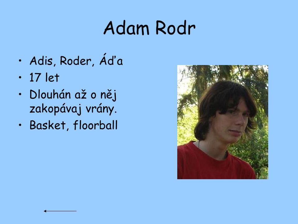 Adam Rodr Adis, Roder, Áďa 17 let Dlouhán až o něj zakopávaj vrány.