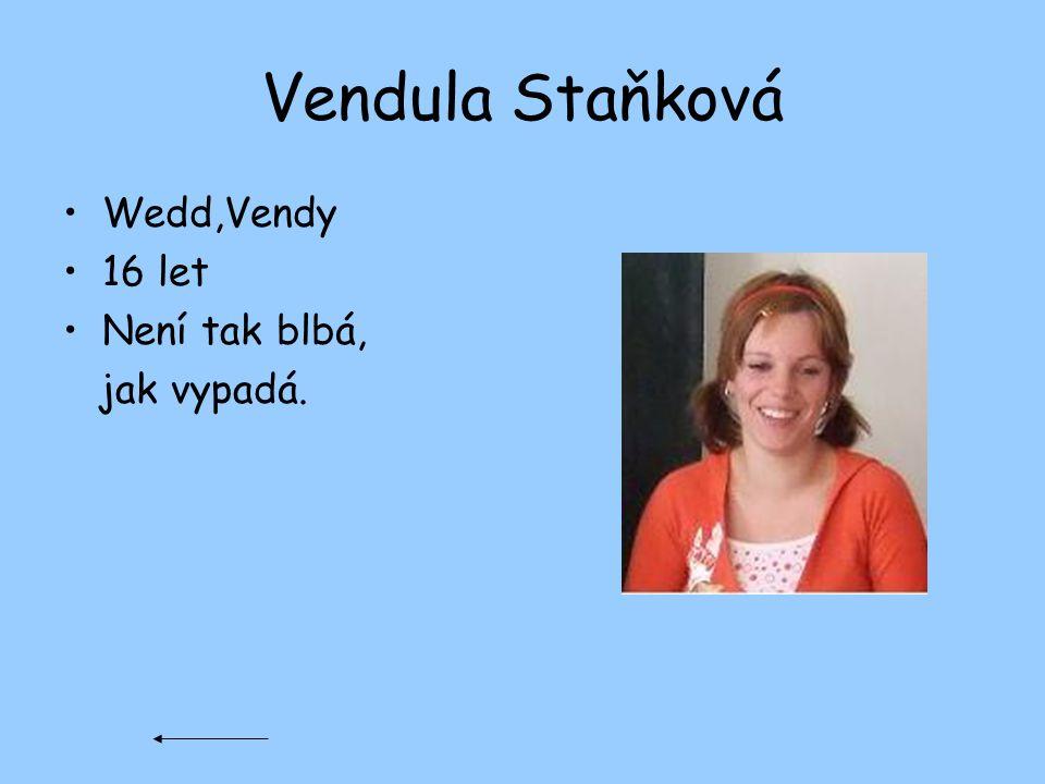Vendula Staňková Wedd,Vendy 16 let Není tak blbá, jak vypadá.