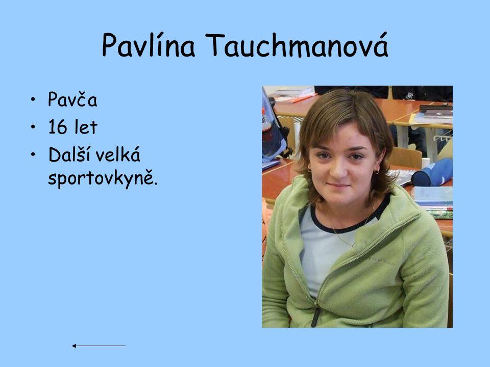 Pavlína Tauchmanová Pavča 16 let Další velká sportovkyně.