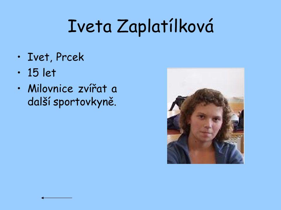 Iveta Zaplatílková Ivet, Prcek 15 let