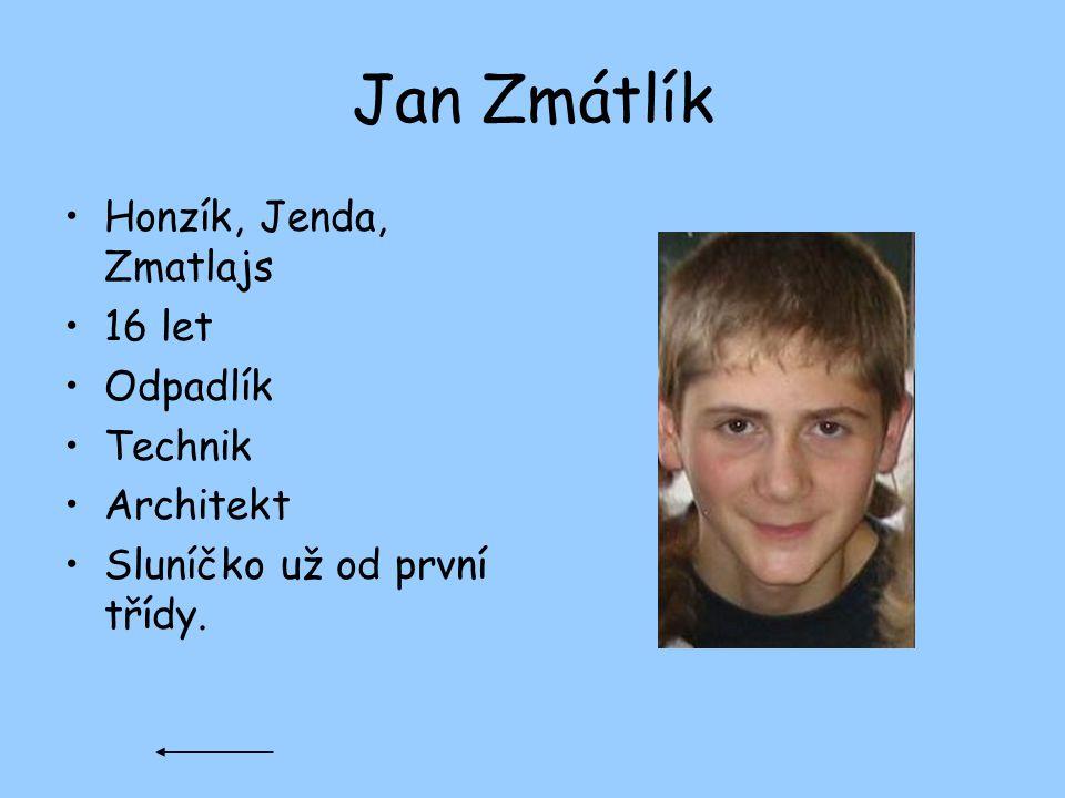 Jan Zmátlík Honzík, Jenda, Zmatlajs 16 let Odpadlík Technik Architekt