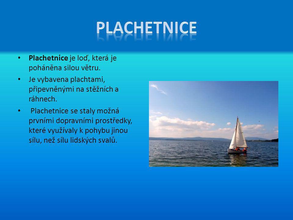 Plachetnice Plachetnice je loď, která je poháněna silou větru.