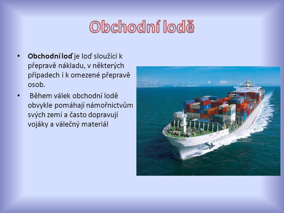 Obchodní lodě Obchodní loď je loď sloužící k přepravě nákladu, v některých případech i k omezené přepravě osob.