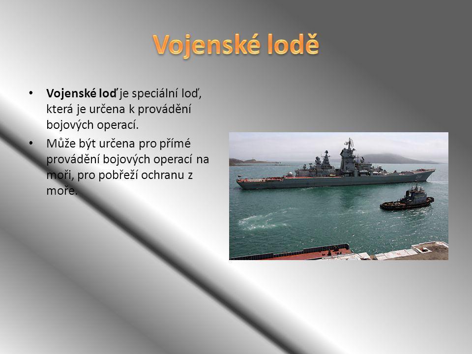 Vojenské lodě Vojenské loď je speciální loď, která je určena k provádění bojových operací.