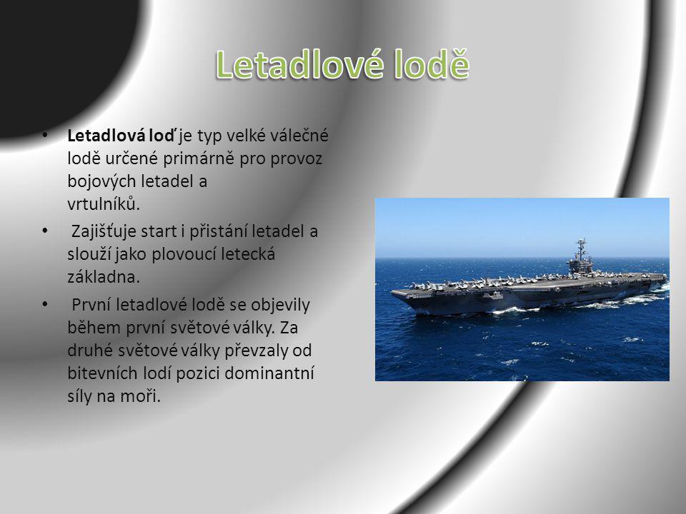 Letadlové lodě Letadlová loď je typ velké válečné lodě určené primárně pro provoz bojových letadel a vrtulníků.