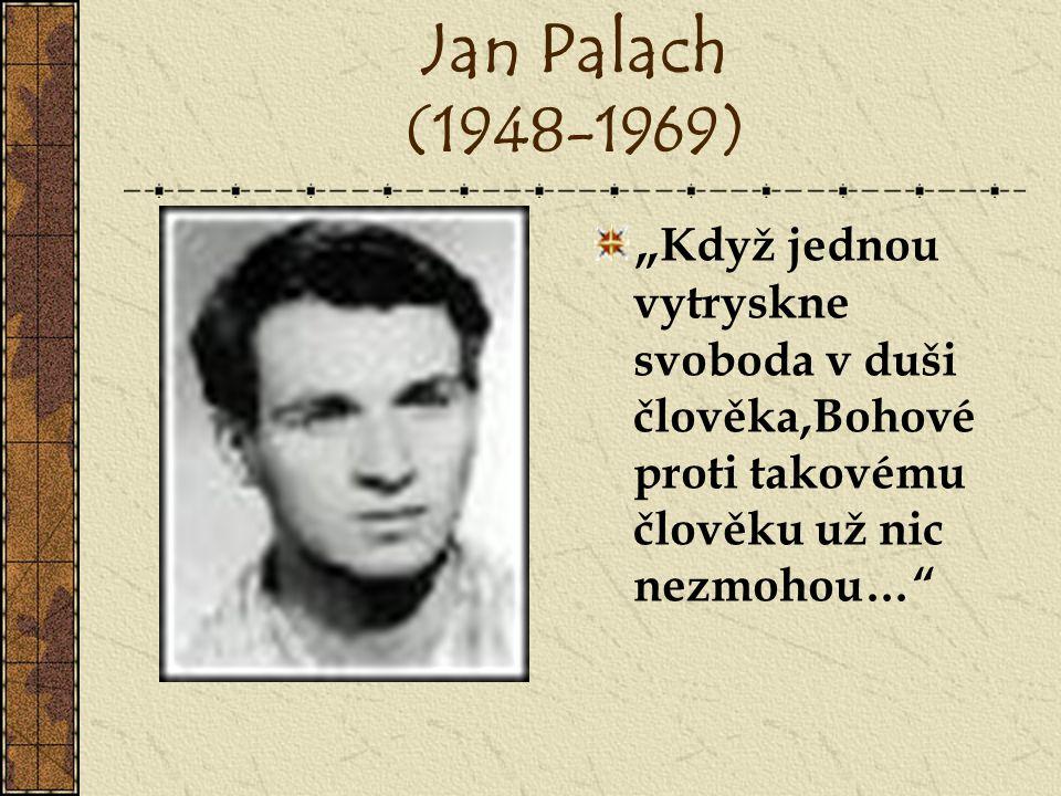 """Jan Palach (1948-1969) """"Když jednou vytryskne svoboda v duši člověka,Bohové proti takovému člověku už nic nezmohou…"""