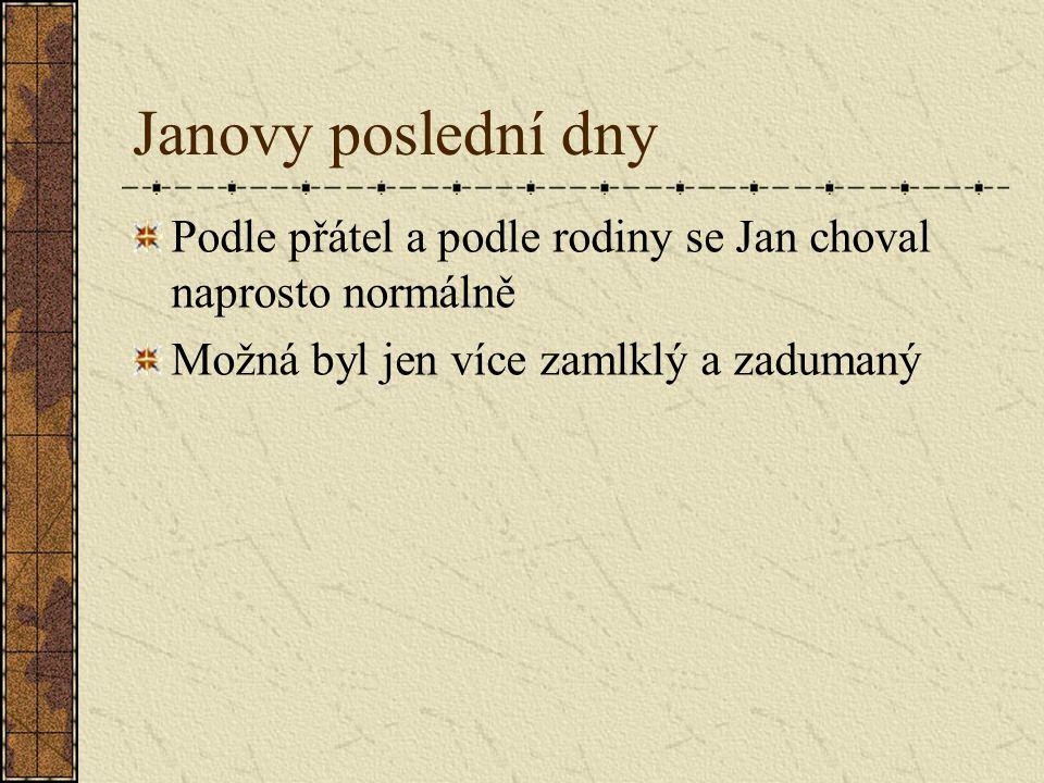 Janovy poslední dny Podle přátel a podle rodiny se Jan choval naprosto normálně.