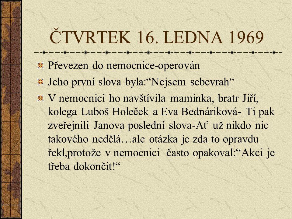 ČTVRTEK 16. LEDNA 1969 Převezen do nemocnice-operován