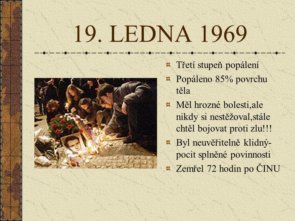 19. LEDNA 1969 Třetí stupeň popálení Popáleno 85% povrchu těla
