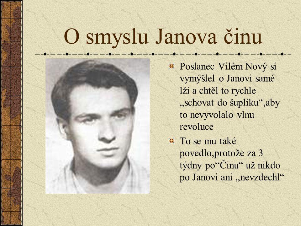 """O smyslu Janova činu Poslanec Vilém Nový si vymýšlel o Janovi samé lži a chtěl to rychle """"schovat do šuplíku ,aby to nevyvolalo vlnu revoluce."""
