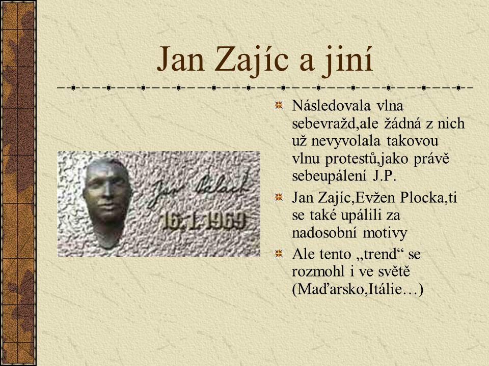 Jan Zajíc a jiní Následovala vlna sebevražd,ale žádná z nich už nevyvolala takovou vlnu protestů,jako právě sebeupálení J.P.