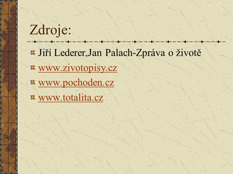 Zdroje: Jiří Lederer,Jan Palach-Zpráva o životě www.zivotopisy.cz