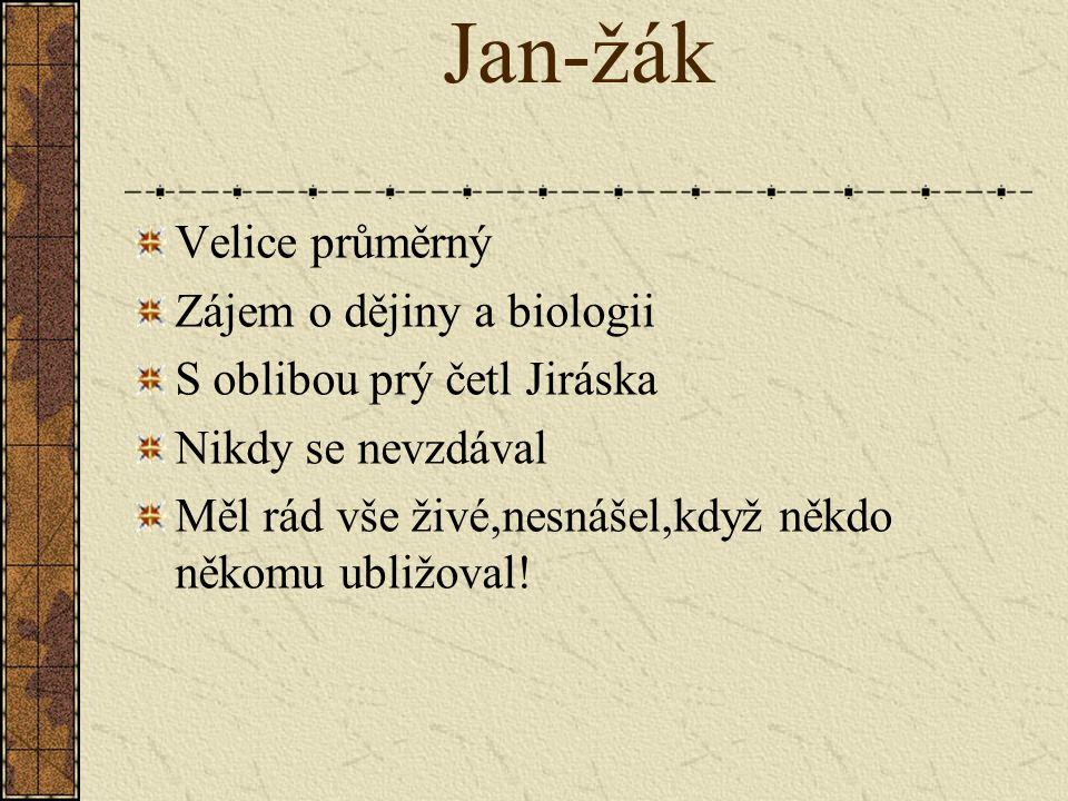 Jan-žák Velice průměrný Zájem o dějiny a biologii