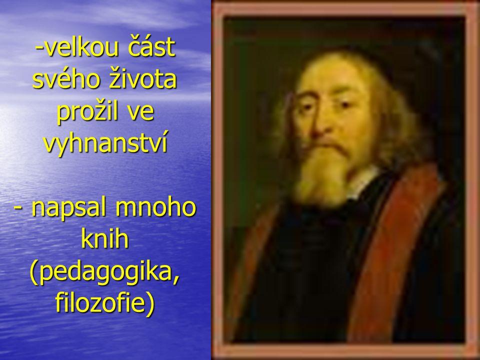 velkou část svého života prožil ve vyhnanství - napsal mnoho knih (pedagogika, filozofie)