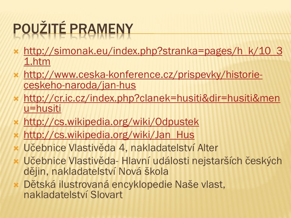 Použité prameny http://simonak.eu/index.php stranka=pages/h_k/10_31.htm. http://www.ceska-konference.cz/prispevky/historie-ceskeho-naroda/jan-hus.