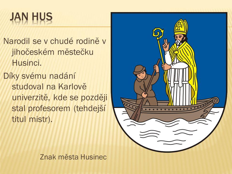 Jan hus Narodil se v chudé rodině v jihočeském městečku Husinci.