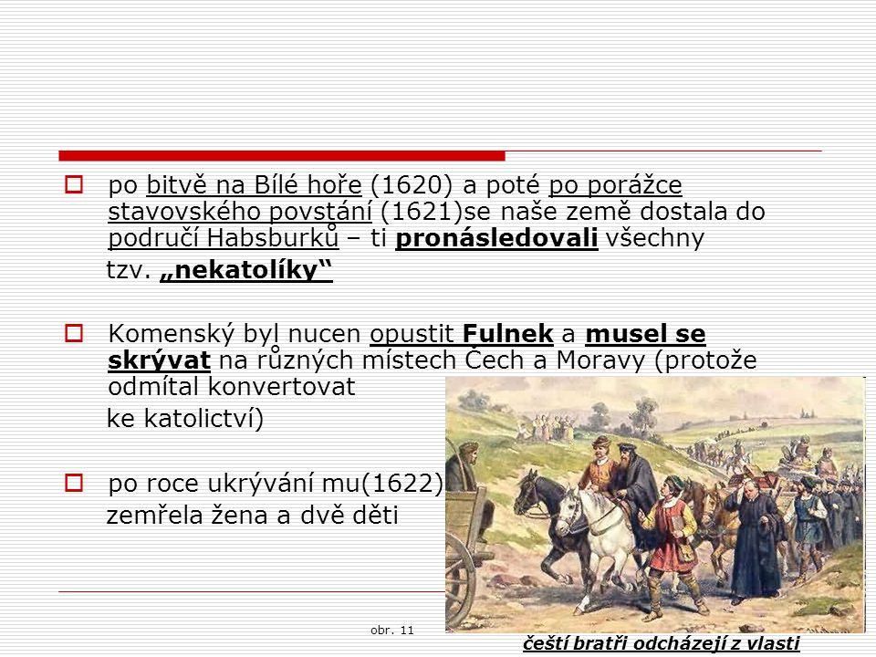 po bitvě na Bílé hoře (1620) a poté po porážce stavovského povstání (1621)se naše země dostala do područí Habsburků – ti pronásledovali všechny