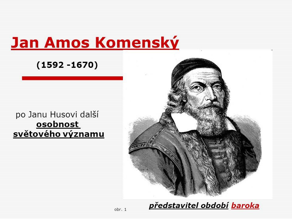 Jan Amos Komenský (1592 -1670) po Janu Husovi další osobnost
