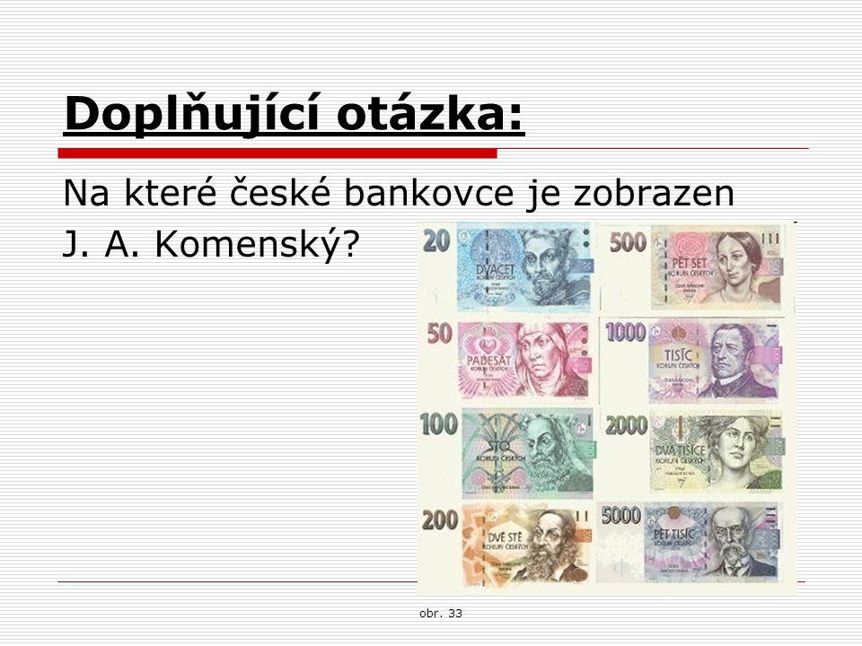Doplňující otázka: Na které české bankovce je zobrazen J. A. Komenský