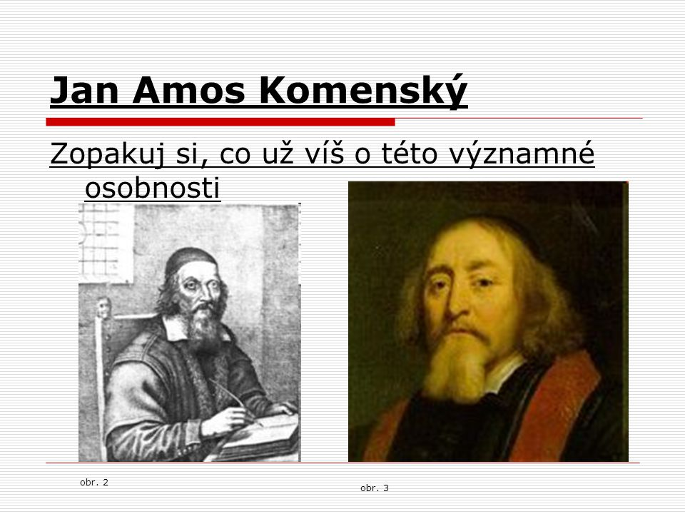 Jan Amos Komenský Zopakuj si, co už víš o této významné osobnosti