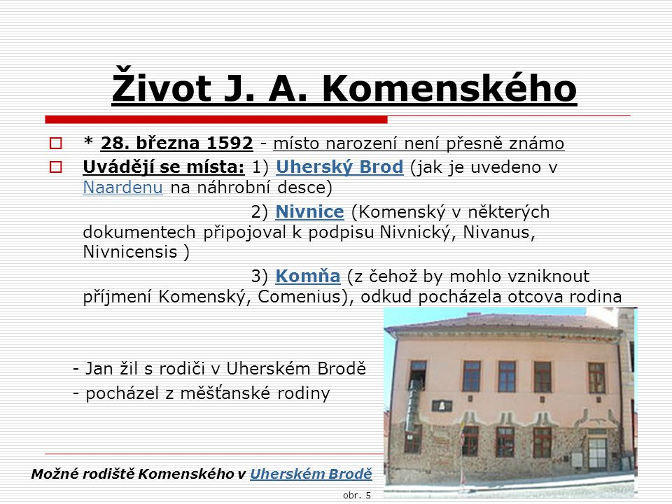 Život J. A. Komenského * 28. března 1592 - místo narození není přesně známo.