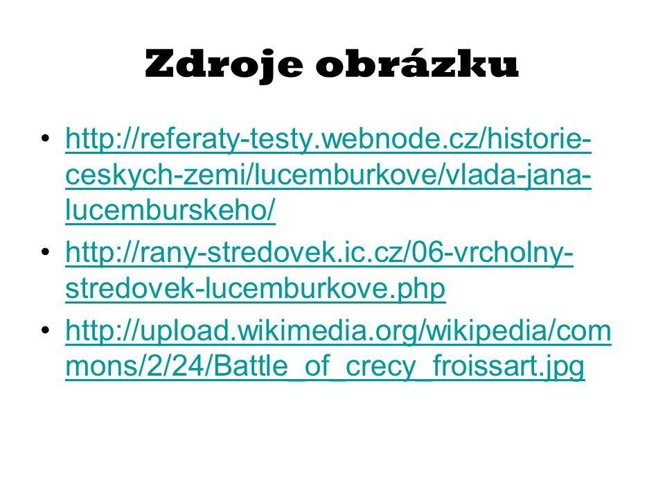 Zdroje obrázku http://referaty-testy.webnode.cz/historie-ceskych-zemi/lucemburkove/vlada-jana-lucemburskeho/