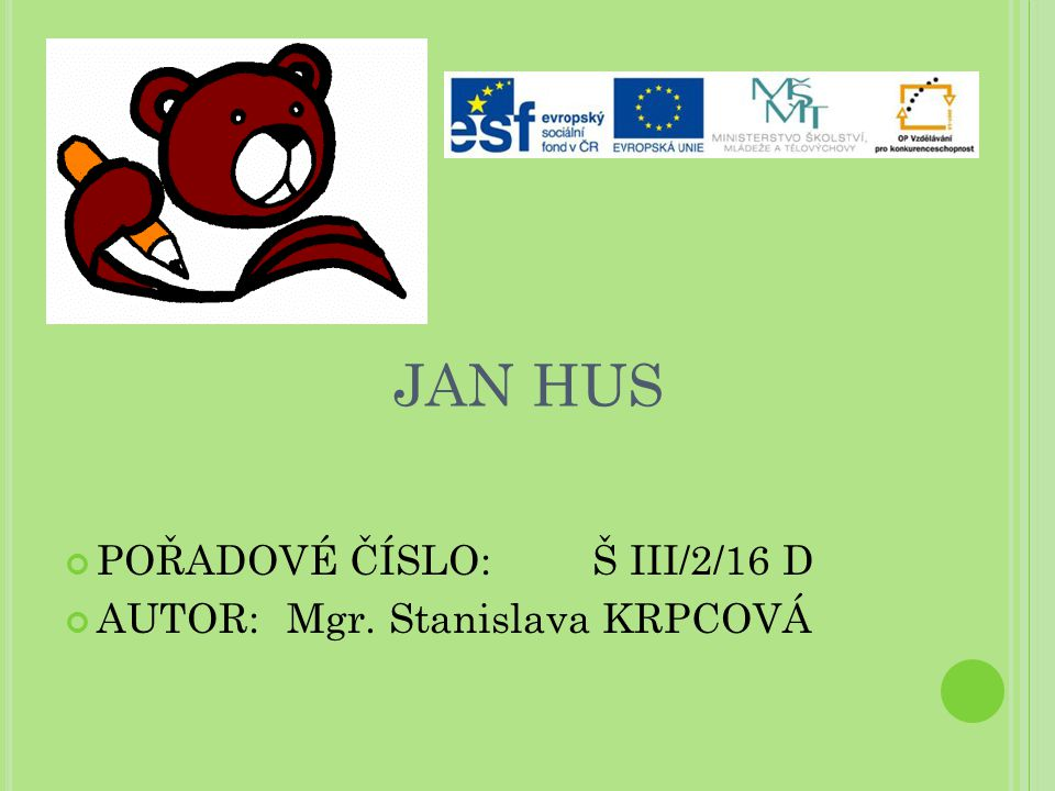 JAN HUS POŘADOVÉ ČÍSLO: Š III/2/16 D AUTOR: Mgr. Stanislava KRPCOVÁ