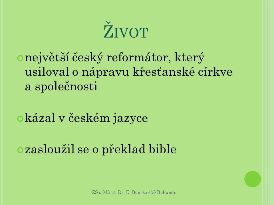 Život největší český reformátor, který usiloval o nápravu křesťanské církve a společnosti. kázal v českém jazyce.