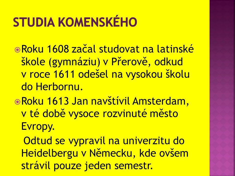 Studia komenského Roku 1608 začal studovat na latinské škole (gymnáziu) v Přerově, odkud v roce 1611 odešel na vysokou školu do Herbornu.