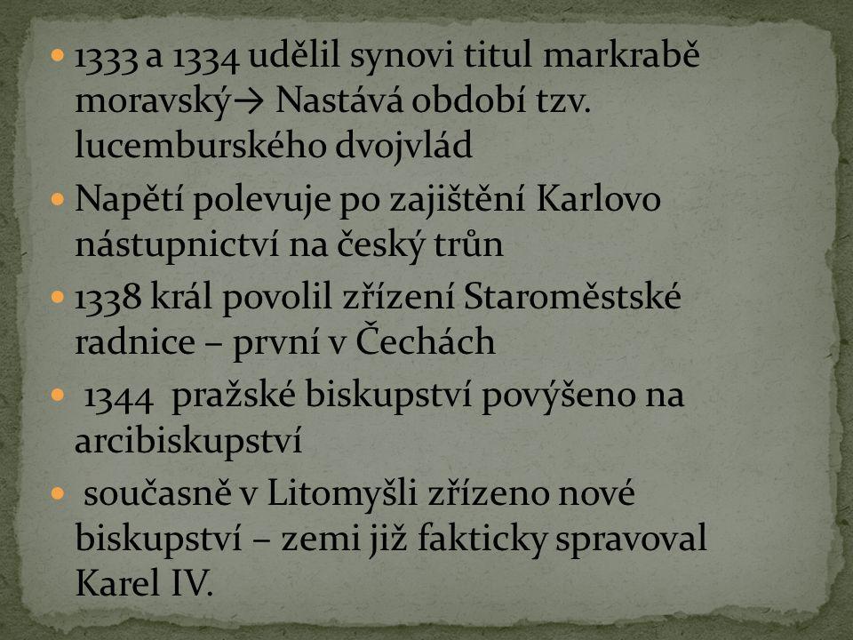 1333 a 1334 udělil synovi titul markrabě moravský→ Nastává období tzv