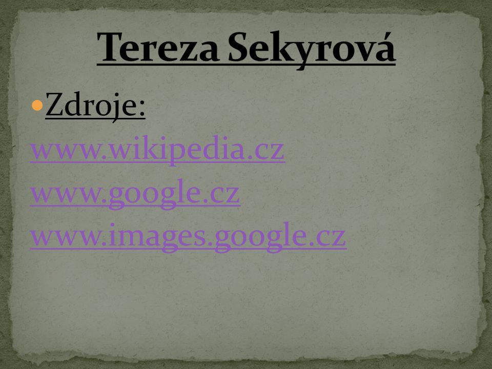 Tereza Sekyrová Zdroje: www.wikipedia.cz www.google.cz