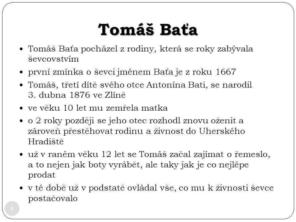 Tomáš Baťa Tomáš Baťa pocházel z rodiny, která se roky zabývala ševcovstvím. první zmínka o ševci jménem Baťa je z roku 1667.