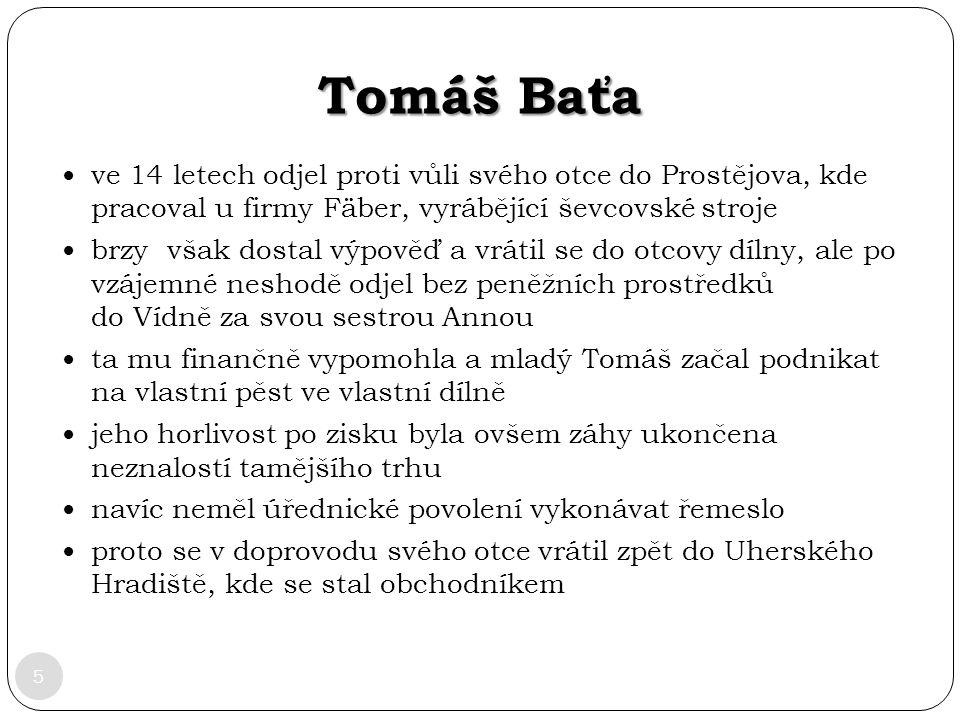 Tomáš Baťa ve 14 letech odjel proti vůli svého otce do Prostějova, kde pracoval u firmy Fäber, vyrábějící ševcovské stroje.