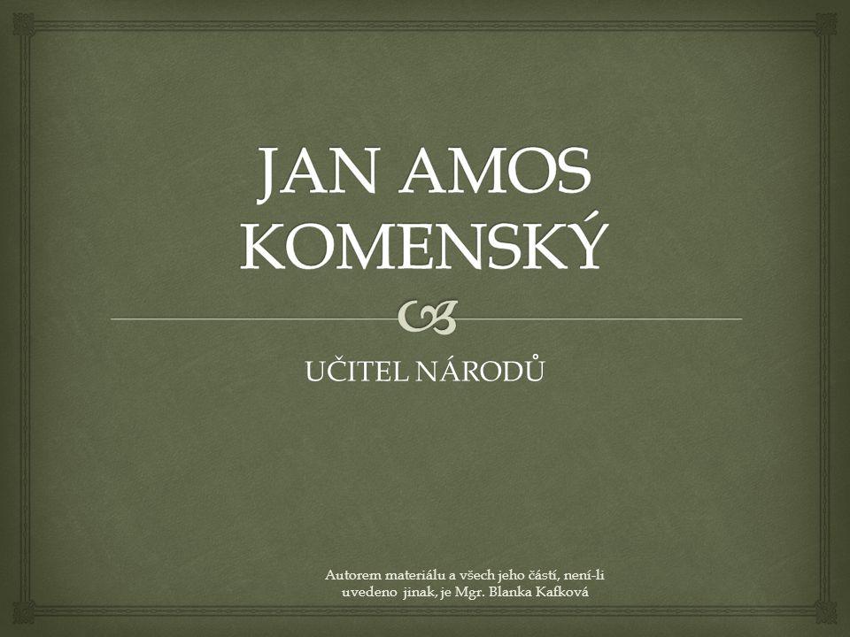 JAN AMOS KOMENSKÝ UČITEL NÁRODŮ