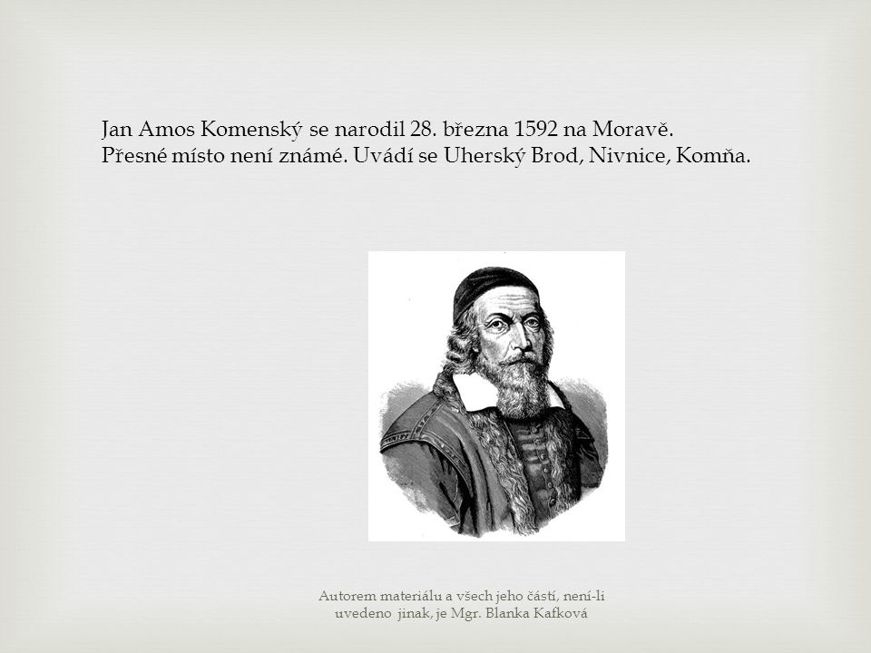 Jan Amos Komenský se narodil 28. března 1592 na Moravě.