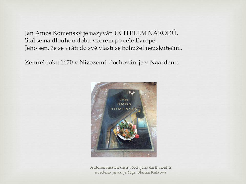 Jan Amos Komenský je nazýván UČITELEM NÁRODŮ.