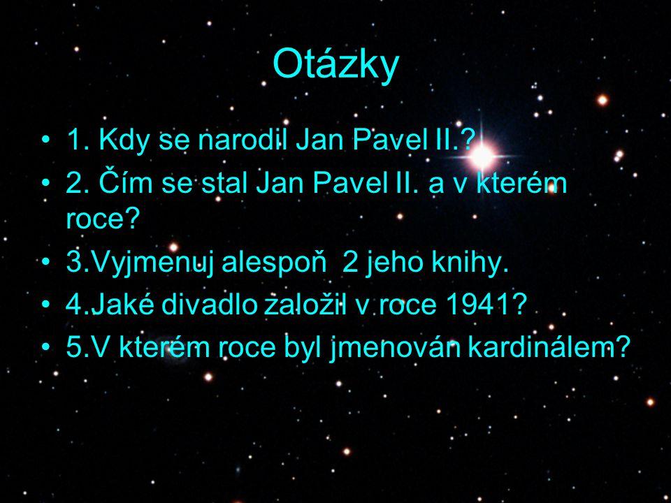 Otázky 1. Kdy se narodil Jan Pavel II.