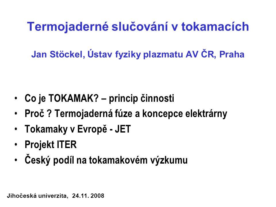 Termojaderné slučování v tokamacích Jan Stöckel, Ústav fyziky plazmatu AV ČR, Praha