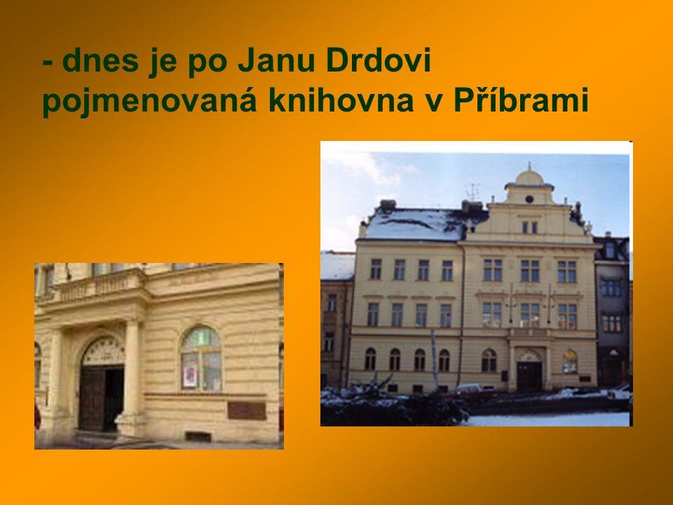 - dnes je po Janu Drdovi pojmenovaná knihovna v Příbrami
