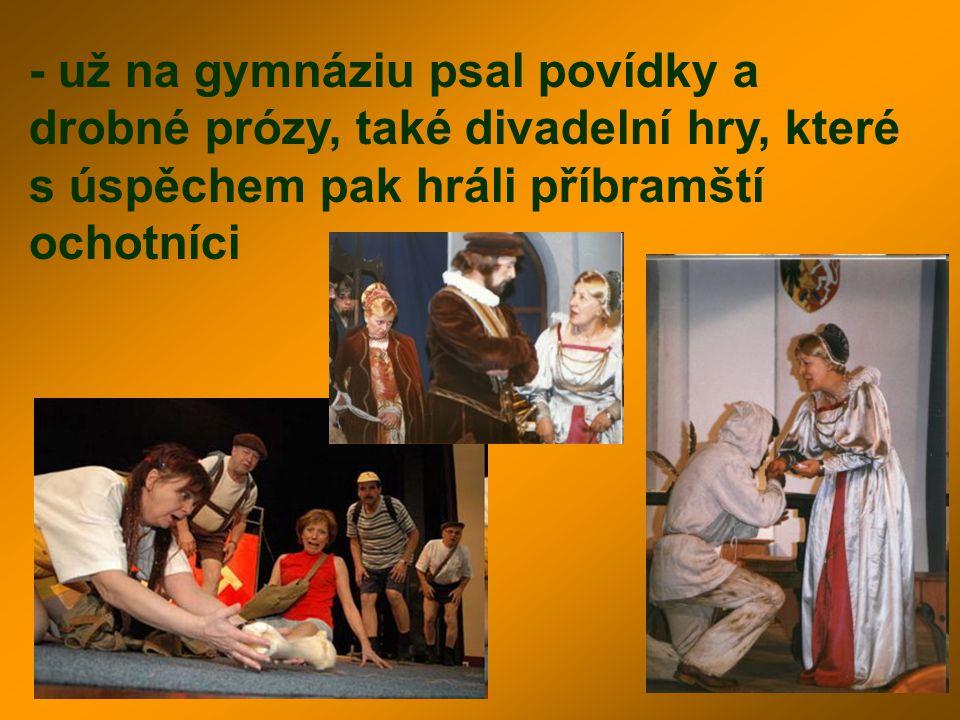 - už na gymnáziu psal povídky a drobné prózy, také divadelní hry, které s úspěchem pak hráli příbramští ochotníci