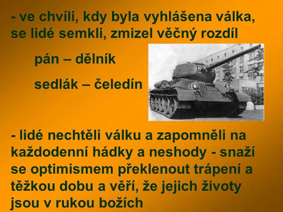 - ve chvíli, kdy byla vyhlášena válka, se lidé semkli, zmizel věčný rozdíl