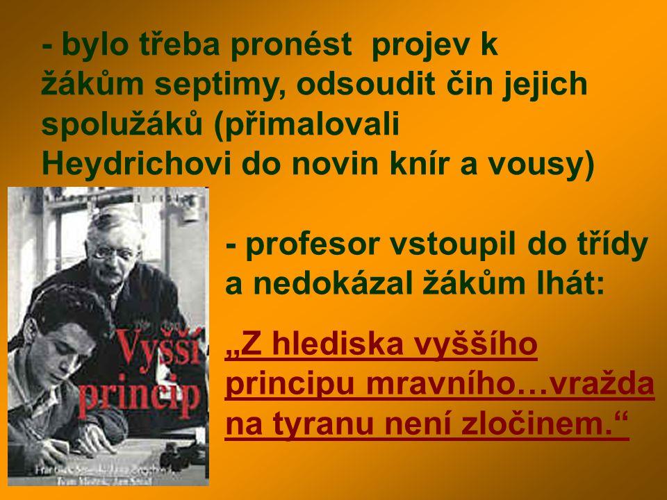 - bylo třeba pronést projev k žákům septimy, odsoudit čin jejich spolužáků (přimalovali Heydrichovi do novin knír a vousy)