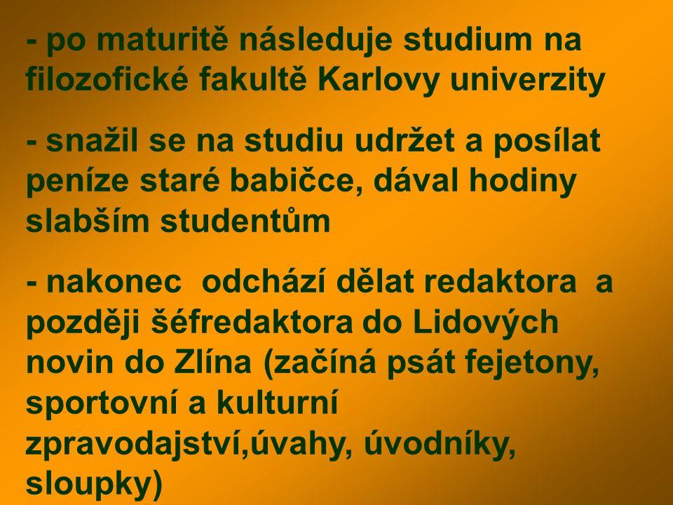 - po maturitě následuje studium na filozofické fakultě Karlovy univerzity