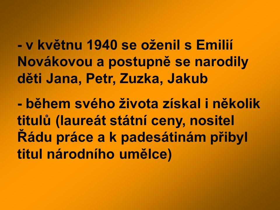 - v květnu 1940 se oženil s Emilií Novákovou a postupně se narodily děti Jana, Petr, Zuzka, Jakub