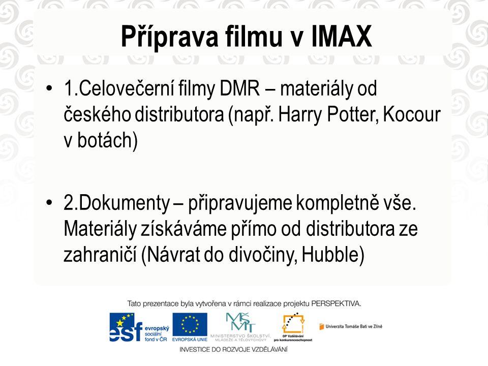 Příprava filmu v IMAX 1.Celovečerní filmy DMR – materiály od českého distributora (např. Harry Potter, Kocour v botách)