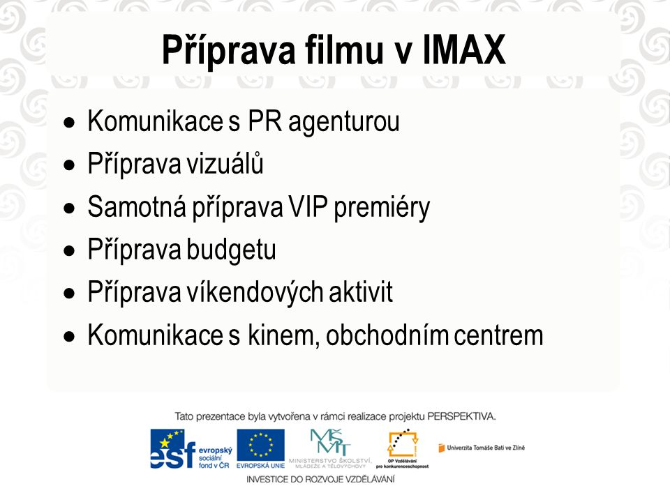 Příprava filmu v IMAX Komunikace s PR agenturou Příprava vizuálů