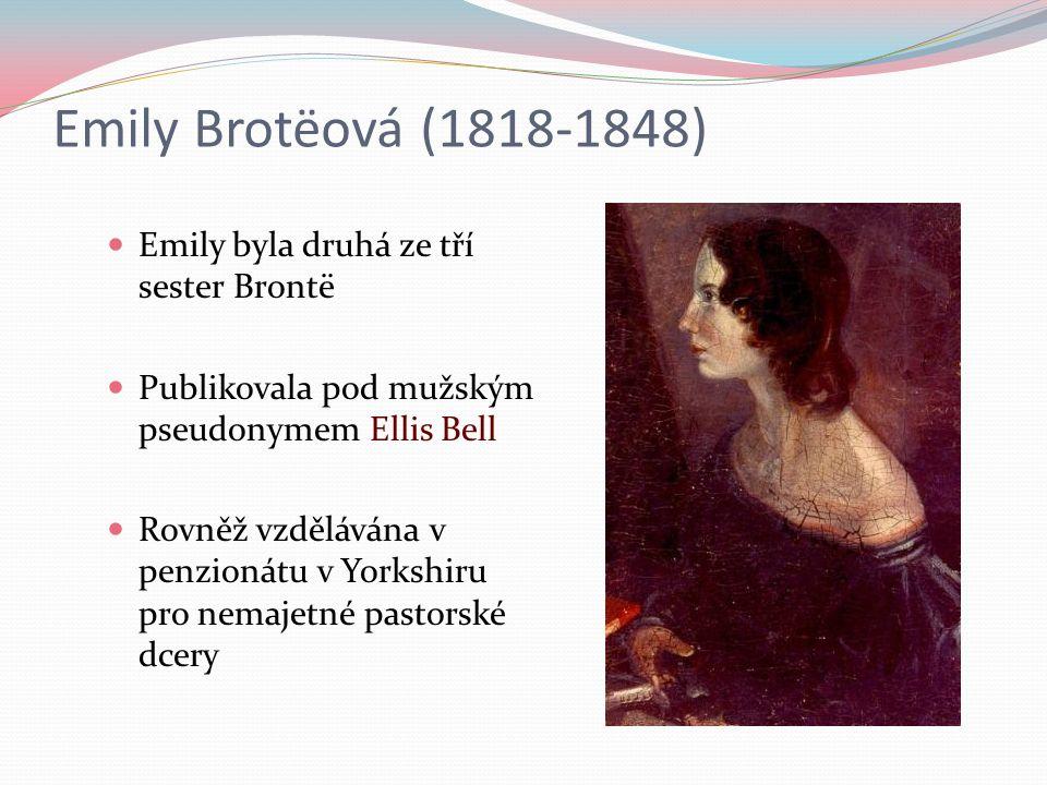 Emily Brotëová (1818-1848) Emily byla druhá ze tří sester Brontë