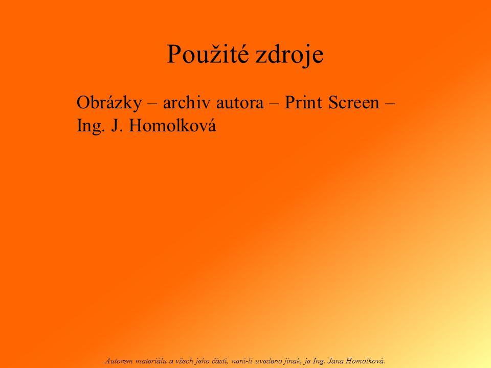 Použité zdroje Obrázky – archiv autora – Print Screen – Ing. J. Homolková.